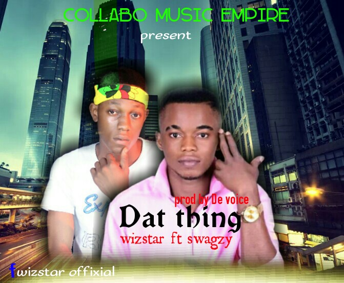 Download Dat Thing by Wizstar ft Swagzy