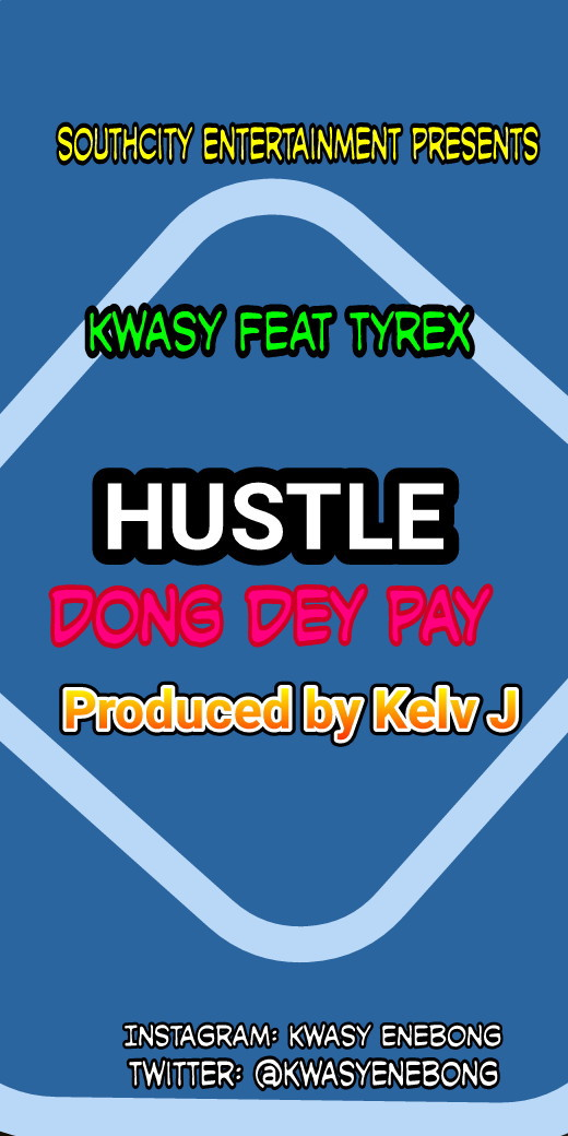 Download Hustle Don Pay by Kwasy ft Tyrex