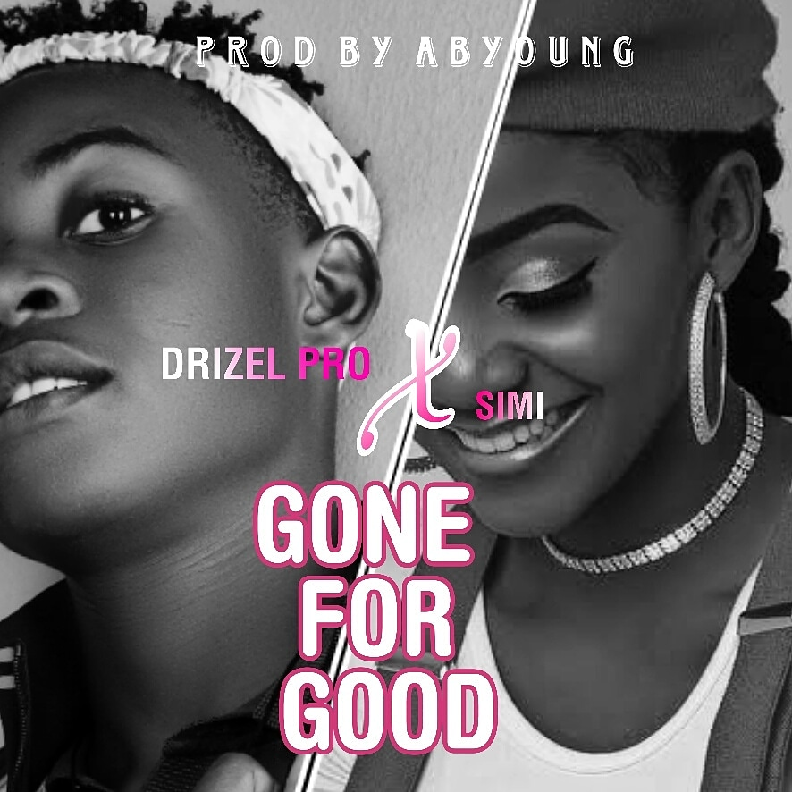 Download Gone For Good by Drizel Pro ft Simi
