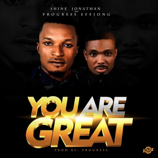 Download You Are Great by Shine Johnathan ft Progress Effiong