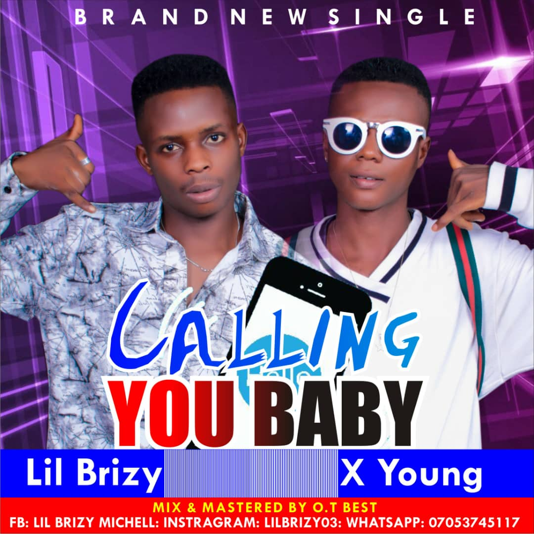 Download Calling You Baby by Lil Brizy ft X Young