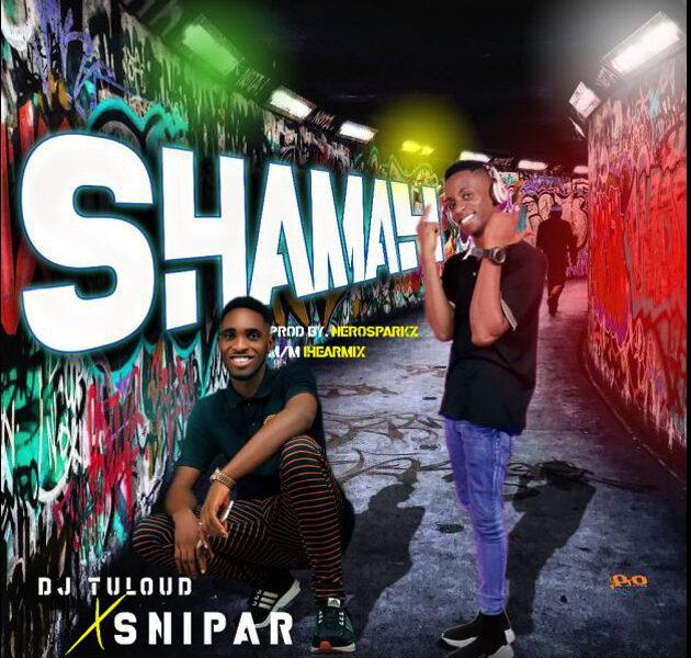 Download Shammah by Dj TuLoud ft Snipar