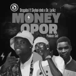 Download Money Opor by Dragaboi Ft Skyboi-Dmb x De_Lyrikz